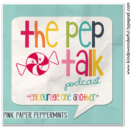 The Pep Talk Podcast via Pink Paper Peppermints